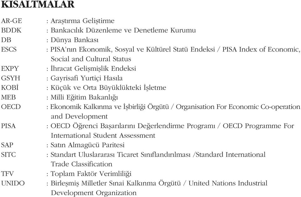 Ekonomik Kalkýnma ve Ýþbirliði Örgütü / Organisation For Economic Co-operation and Development : OECD Öðrenci Baþarýlarýný Deðerlendirme Programý / OECD Programme For International Student Assessment