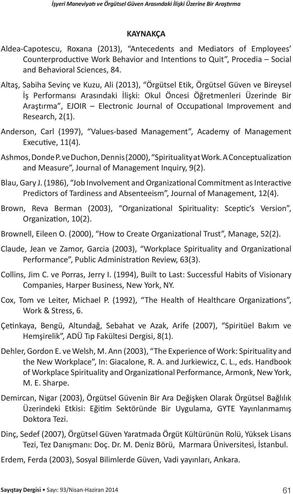 Occupational Improvement and Research, 2(1). Anderson, Carl (1997), Values-based Management, Academy of Management Executive, 11(4). Ashmos, Donde P. ve Duchon, Dennis (2000), Spirituality at Work.