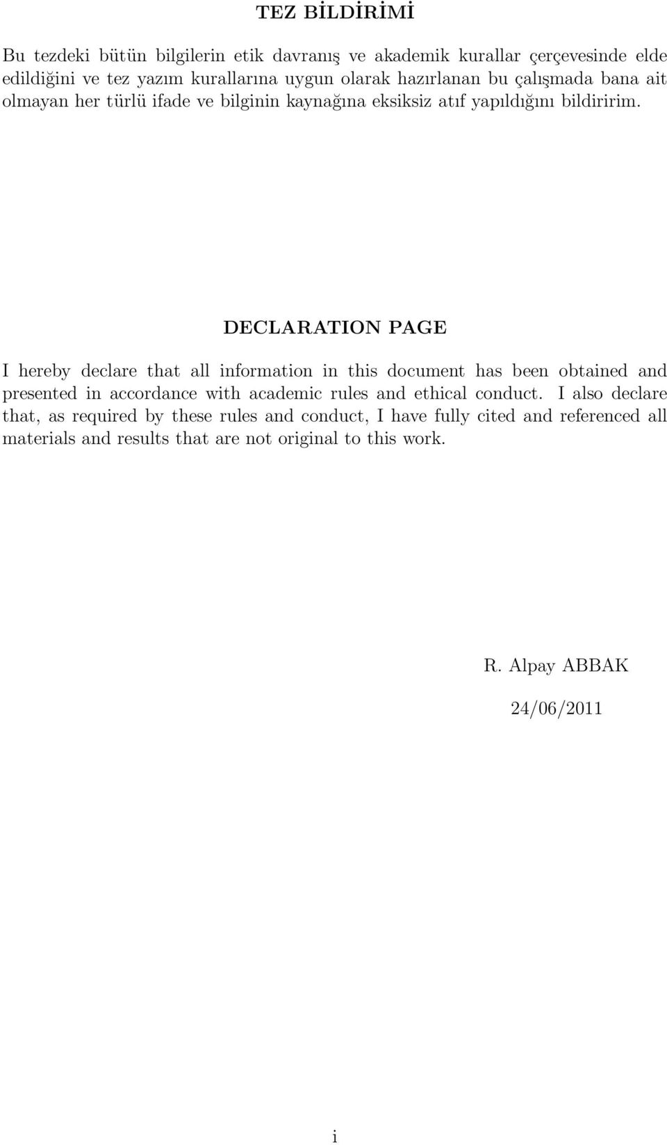 DECLARATION PAGE I hereby declare that all information in this document has been obtained and presented in accordance with academic rules and ethical