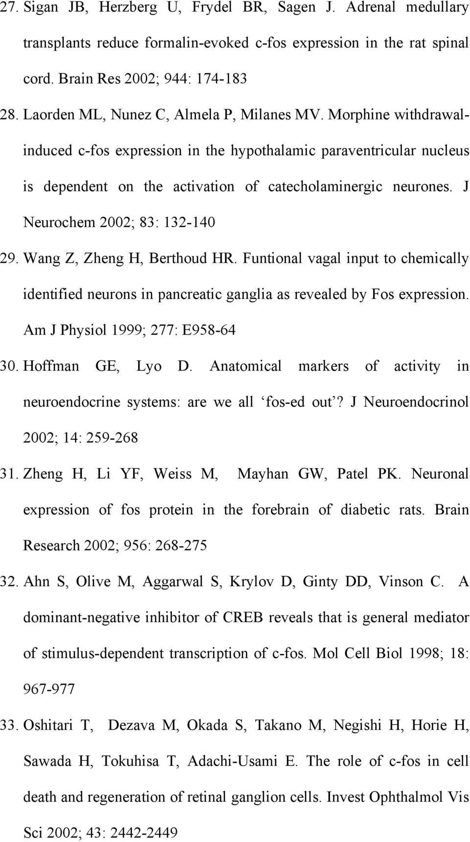 J Neurochem 2002; 83: 132-140 29. Wang Z, Zheng H, Berthoud HR. Funtional vagal input to chemically identified neurons in pancreatic ganglia as revealed by Fos expression.