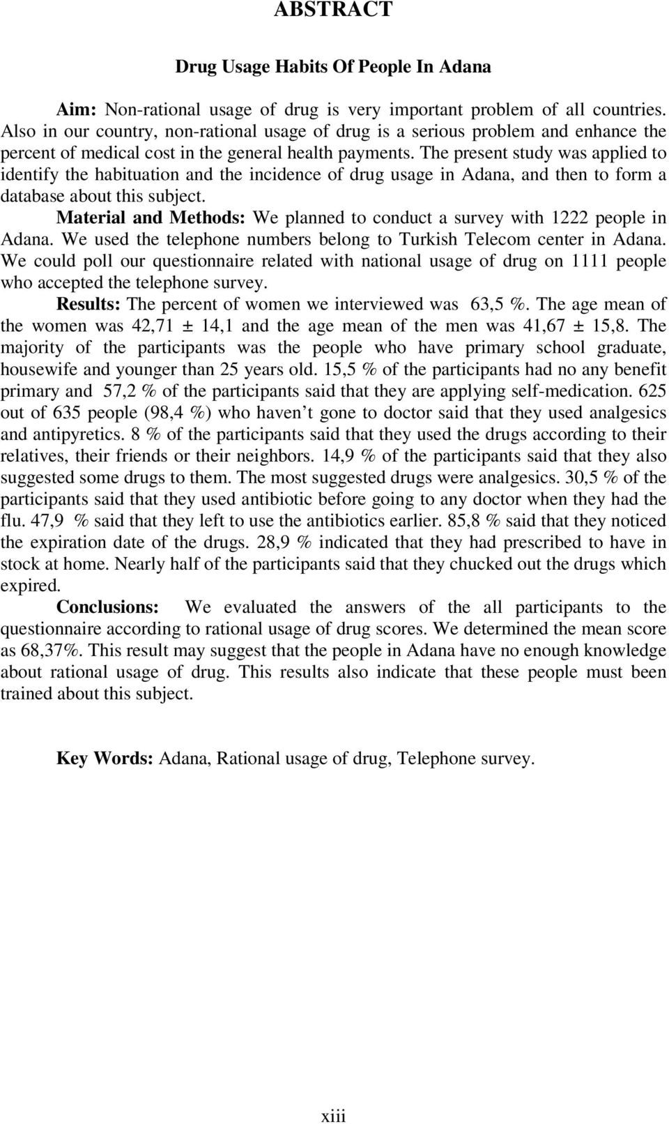 The present study was applied to identify the habituation and the incidence of drug usage in Adana, and then to form a database about this subject.