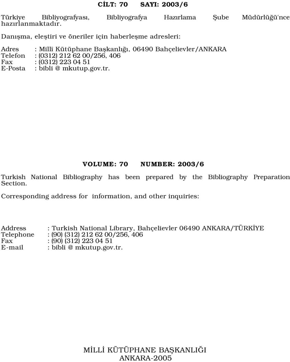 51 E-Posta : bibli @ mkutup.gov.tr. VOLUME: 70 NUMBER: 2003/6 Turkish National Bibliography has been prepared by the Bibliography Preparation Section.
