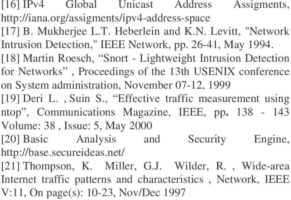 [18] Martin Roesch, Snort - Lightweight Intrusion Detection for Networks, Proceedings of the 13th USENIX conference on System administration, November 07-12, 1999 [19] Deri L.