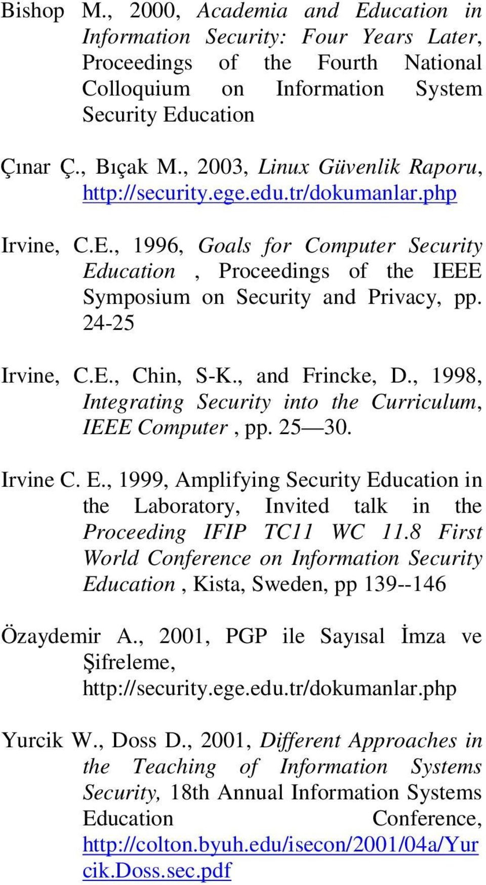24-25 Irvine, C.E., Chin, S-K., and Frincke, D., 1998, Integrating Security into the Curriculum, IEEE Computer, pp. 25 30. Irvine C. E.