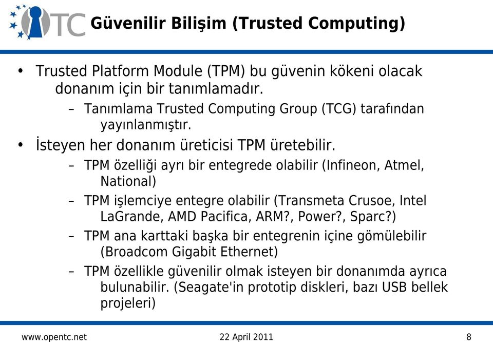 TPM özelliği ayrı bir entegrede olabilir (Infineon, Atmel, National) TPM işlemciye entegre olabilir (Transmeta Crusoe, Intel LaGrande, AMD Pacifica, ARM?, Power?