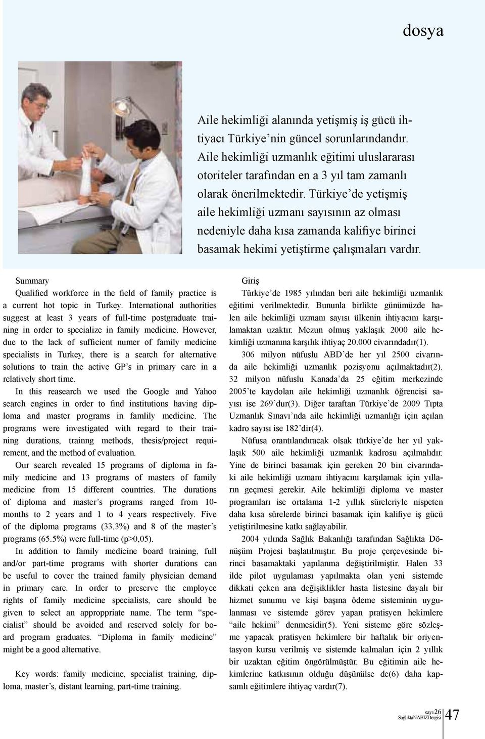 Summary Qualified workforce in the field of family practice is a current hot topic in Turkey.