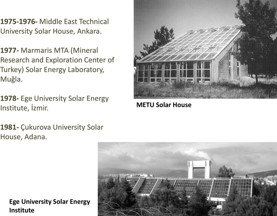 Energy Laboratory, Muğla. 1978- Ege University Solar Energy Institute, İzmir.