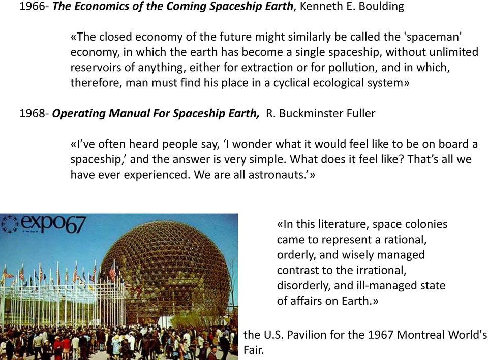 extraction or for pollution, and in which, therefore, man must find his place in a cyclical ecological system» 1968- Operating Manual For Spaceship Earth, R.
