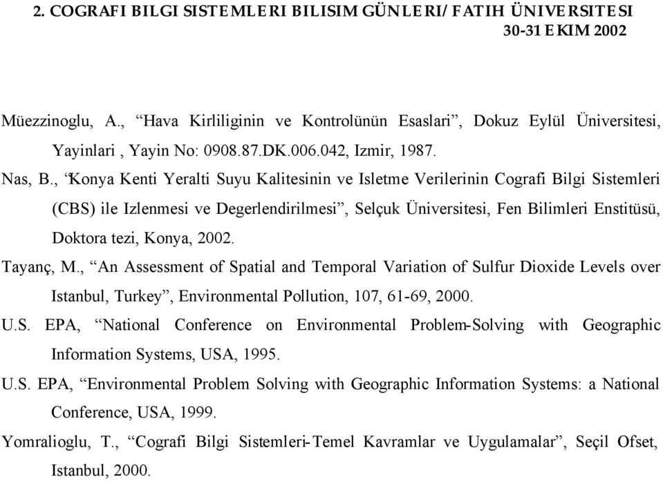2002. Tayanç, M., An Assessment of Spatial and Temporal Variation of Sulfur Dioxide Levels over Istanbul, Turkey, Environmental Pollution, 107, 61-69, 2000. U.S. EPA, National Conference on Environmental Problem-Solving with Geographic Information Systems, USA, 1995.