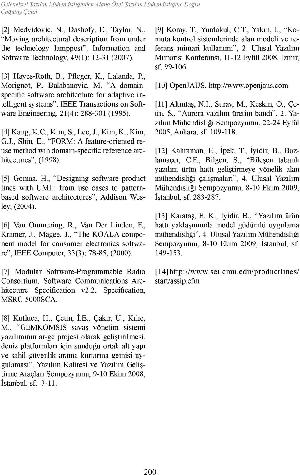 , Balabanovic, M. A domainspecific software architecture for adaptive intelligent systems, IEEE Transactions on Software Engineering, 21(4): 288-301 (1995). [4] Kang, K.C., Kim, S., Lee, J., Kim, K.