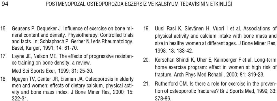 The effects of progressive resistance training on bone density: a review. Med Sci Sports Exer, 1999; 31: 25-30. 18. Nguyen TV, Center JR, Eisman JA.