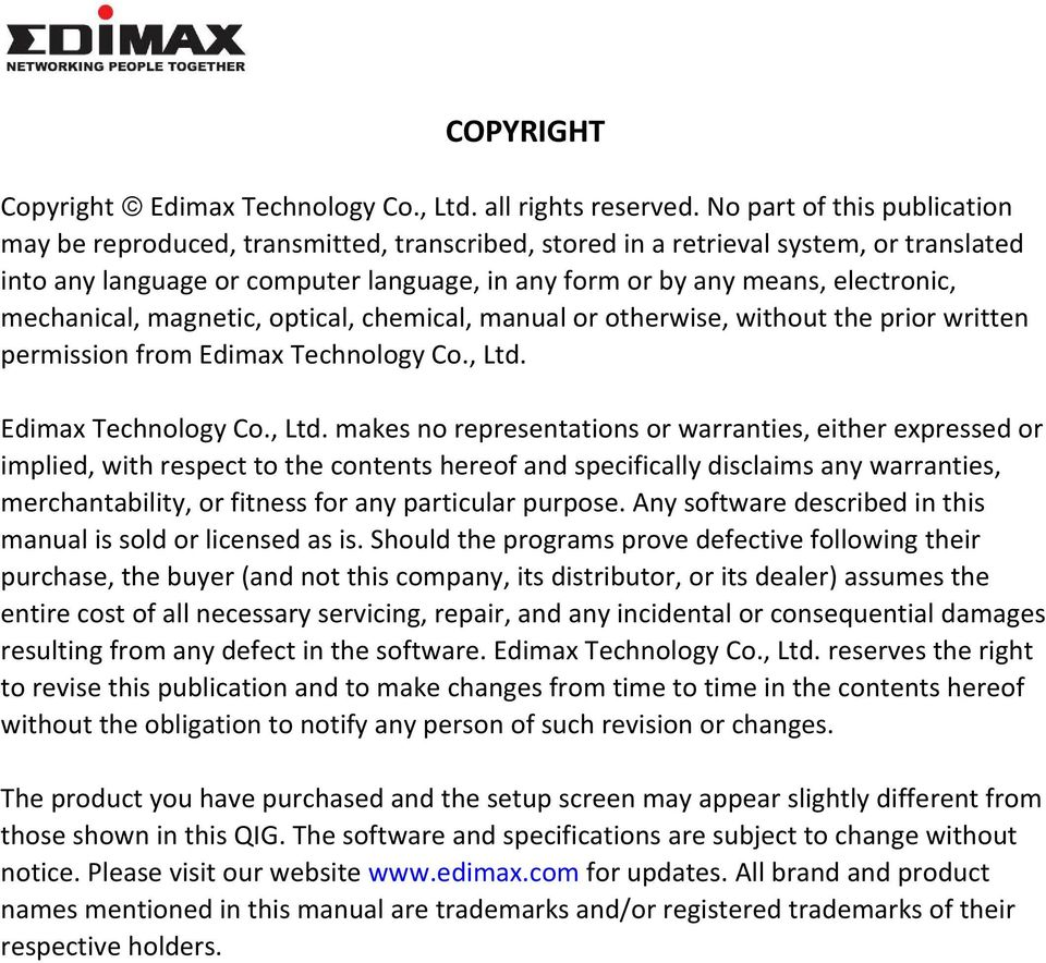 mechanical, magnetic, optical, chemical, manual or otherwise, without the prior written permission from Edimax Technology Co., Ltd.