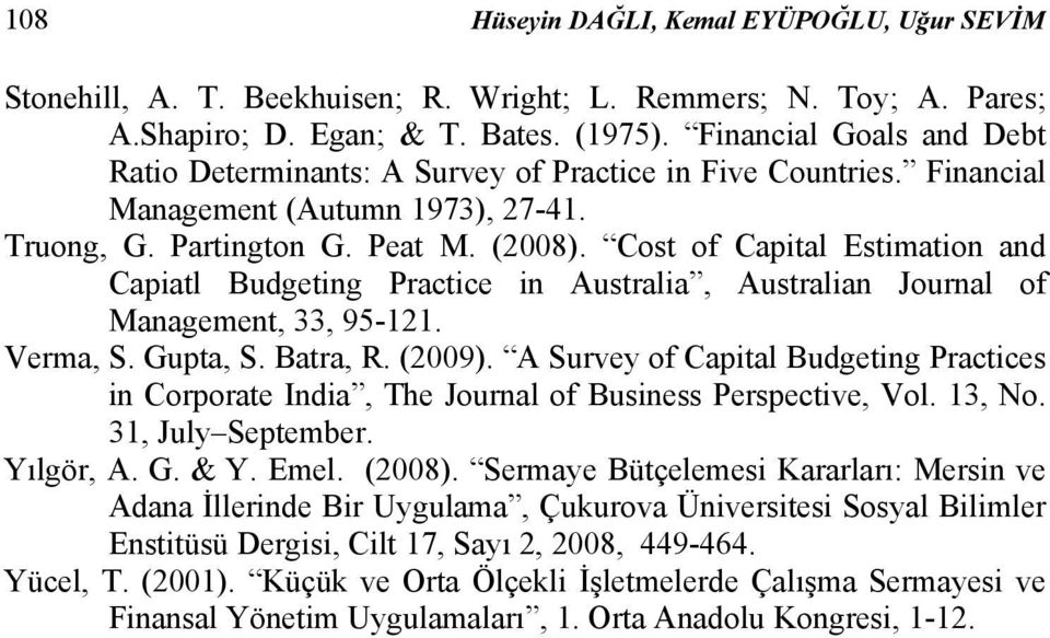 Cost of Capital Estimation and Capiatl Budgeting Practice in Australia, Australian Journal of Management, 33, 95-121. Verma, S. Gupta, S. Batra, R. (2009).