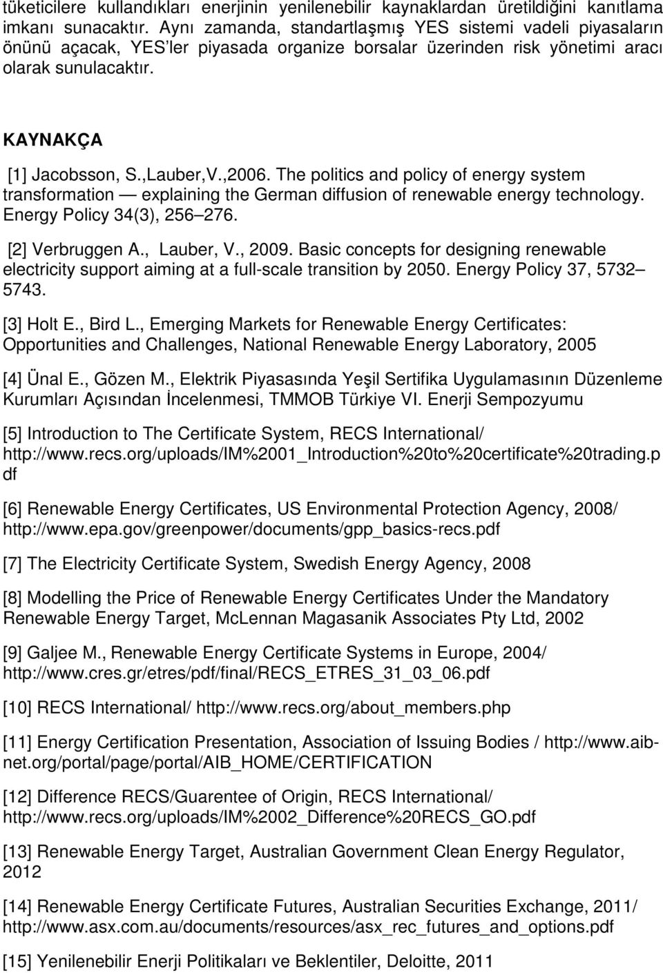 ,2006. The politics and policy of energy system transformation explaining the German diffusion of renewable energy technology. Energy Policy 34(3), 256 276. [2] Verbruggen A., Lauber, V., 2009.