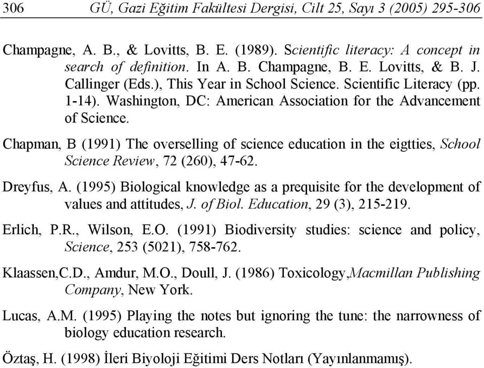 Chapman, B (1991) The overselling of science education in the eigtties, School Science Review, 72 (260), 47-62. Dreyfus, A.