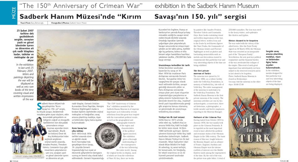 nadir kitaplara kadar, tablolar ve mektuplar da yer alıyor In the exhibition to last until 25 February 2007, letters and paintings depicting the war will be displayed as well as very rare books of