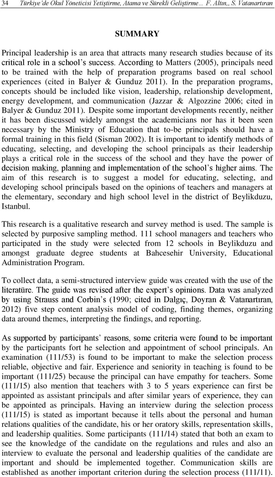 According to Matters (2005), principals need to be trained with the help of preparation programs based on real school experiences (cited in Balyer & Gunduz 2011).