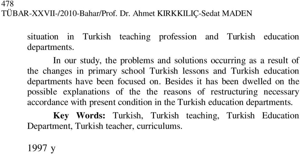 Besides it has been dwelled on the possible explanations of the the reasons of restructuring necessary accordance with present condition in the Turkish education departments.