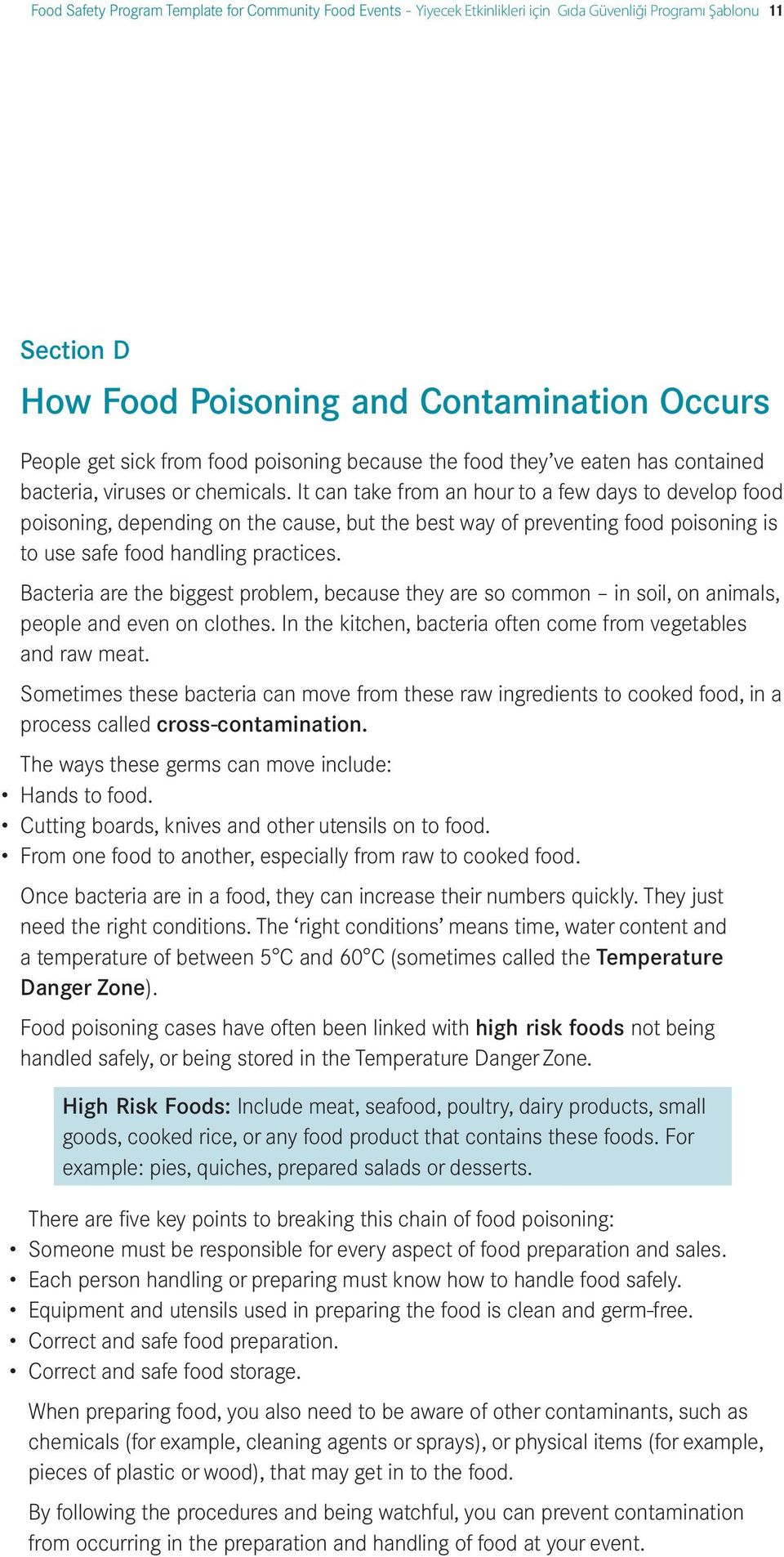 It can take from an hour to a few days to develop food poisoning, depending on the cause, but the best way of preventing food poisoning is to use safe food handling practices.