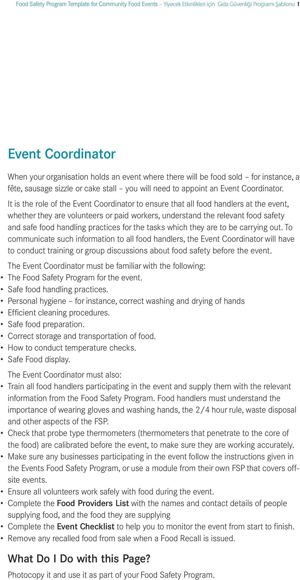 It is the role of the Event Coordinator to ensure that all food handlers at the event, whether they are volunteers or paid workers, understand the relevant food safety and safe food handling