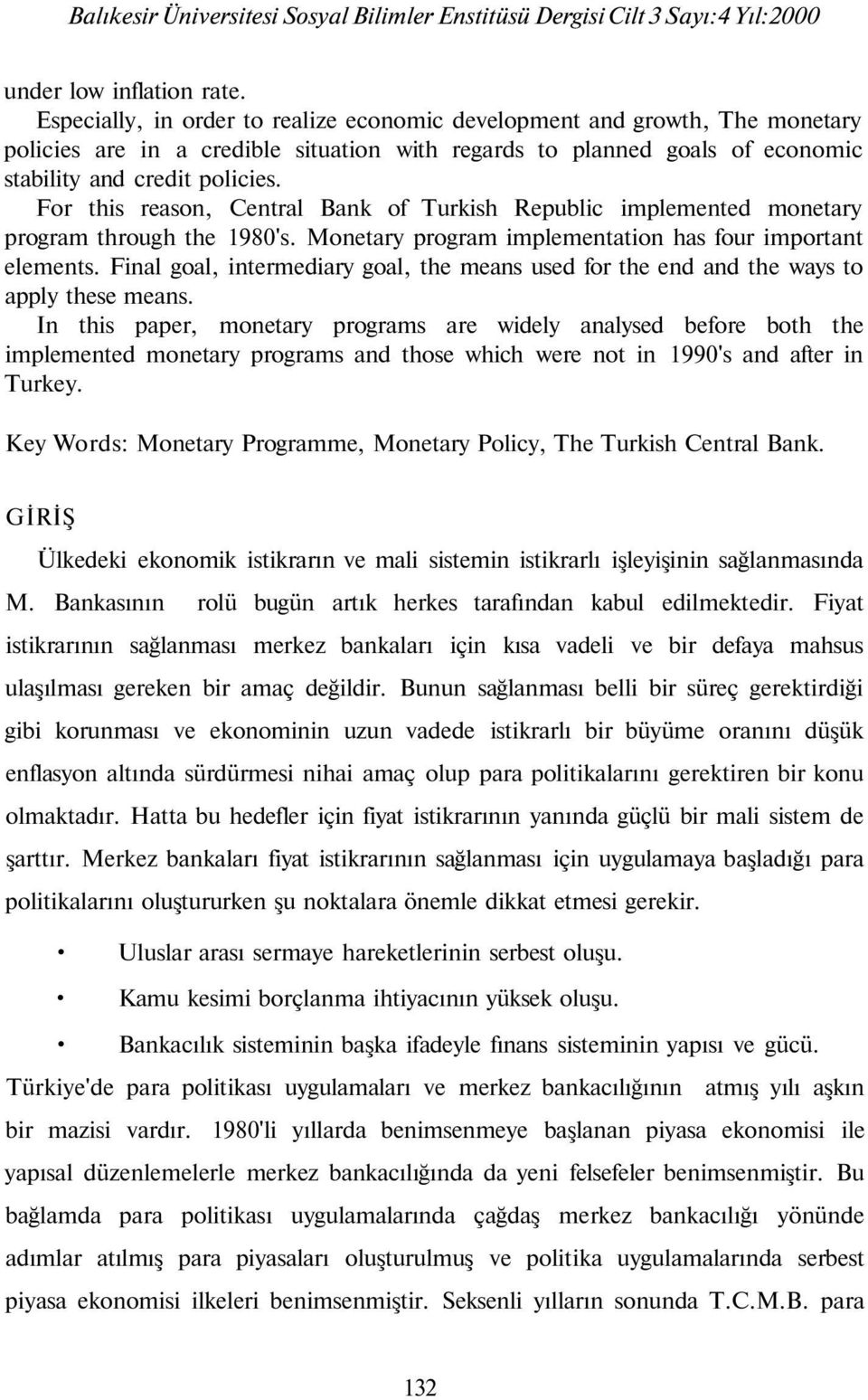 For this reason, Central Bank of Turkish Republic implemented monetary program through the 1980's. Monetary program implementation has four important elements.
