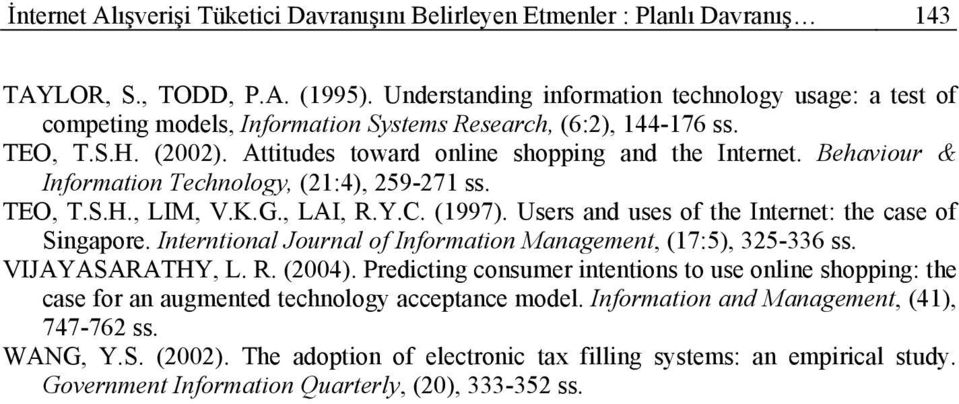Behaviour & Information Technology, (21:4), 259-271 ss. TEO, T.S.H., LIM, V.K.G., LAI, R.Y.C. (1997). Users and uses of the Internet: the case of Singapore.
