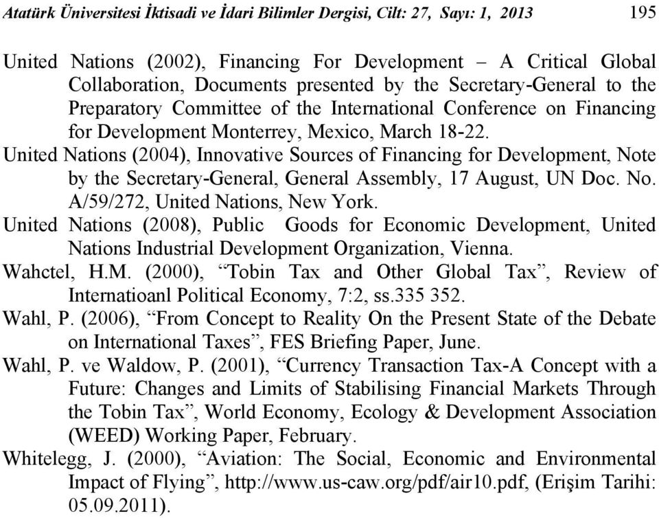 United Nations (2004), Innovative Sources of Financing for Development, Note by the Secretary-General, General Assembly, 17 August, UN Doc. No. A/59/272, United Nations, New York.