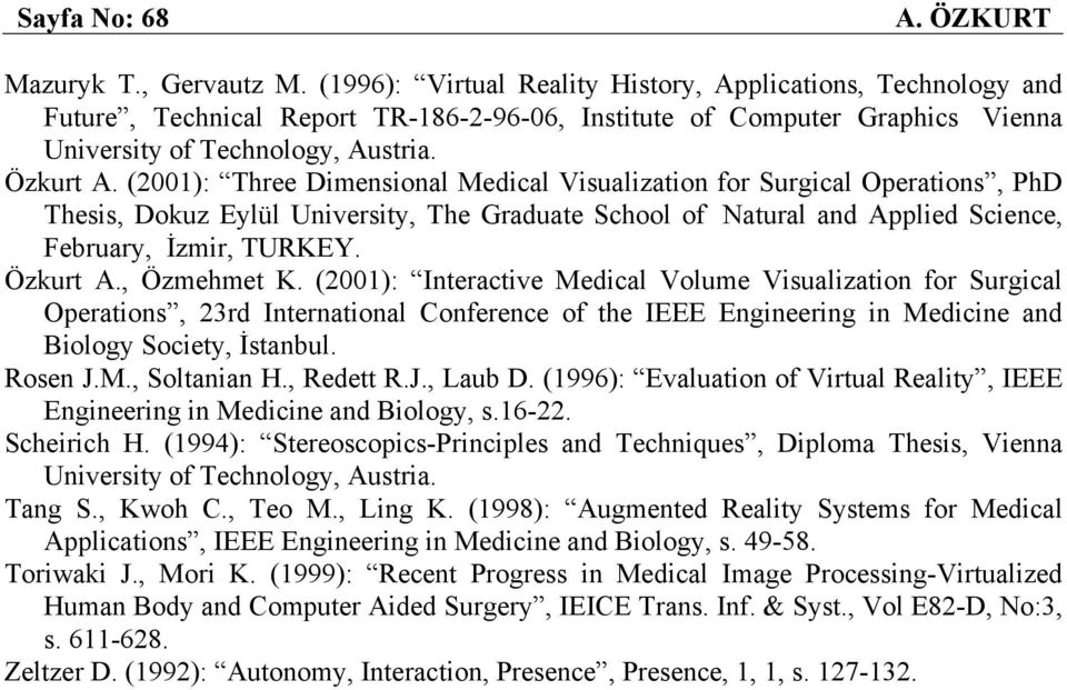 (2001): Three Dimensional Medical Visualization for Surgical Operations, PhD Thesis, Dokuz Eylül University, The Graduate School of Natural and Applied Science, February, İzmir, TURKEY. Özkurt A.