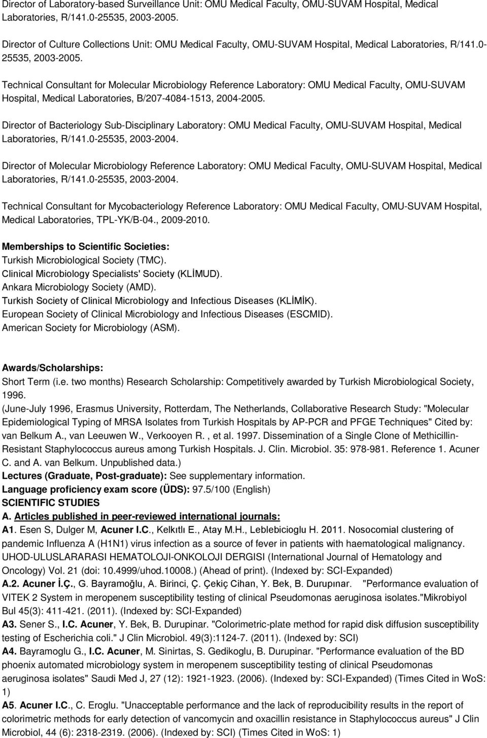 Technical Consultant for Molecular Microbiology Reference Laboratory: OMU Medical Faculty, OMU-SUVAM Hospital, Medical Laboratories, B/207-4084-1513, 2004-2005.