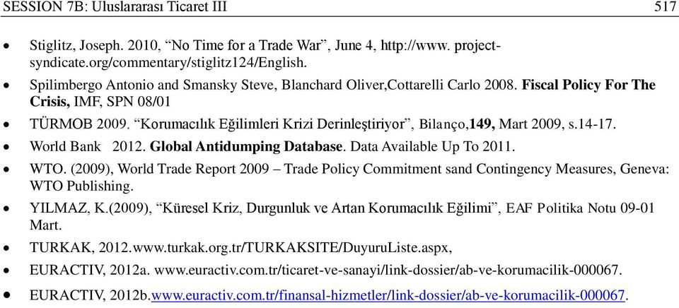Korumacılık Eğilimleri Krizi Derinleştiriyor, Bilanço,149, Mart 2009, s.14-17. World Bank 2012. Global Antidumping Database. Data Available Up To 2011. WTO.