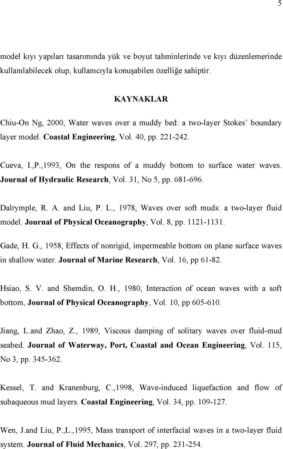 Jornal of Hydralc Research, Vol. 3, No 5, pp. 68-696. Dalrymple, R. A. and L, P. L., 978, Waves over sof mds: a o-layer fld model. Jornal of Physcal Oceanography, Vol. 8, pp. -3. Ga