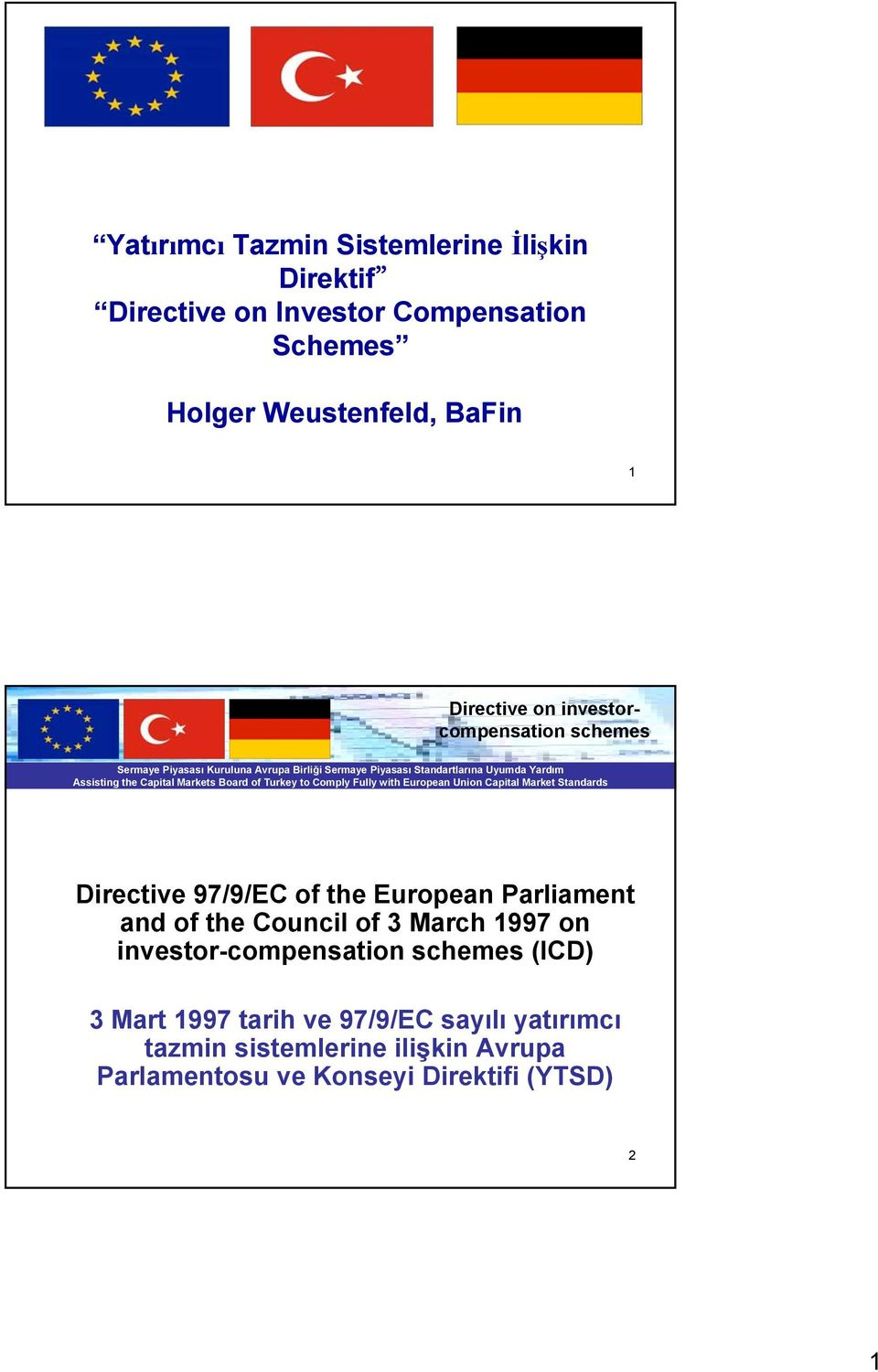 Parliament and of the Council of 3 March 1997 on investor-compensation schemes (ICD) 3 Mart 1997