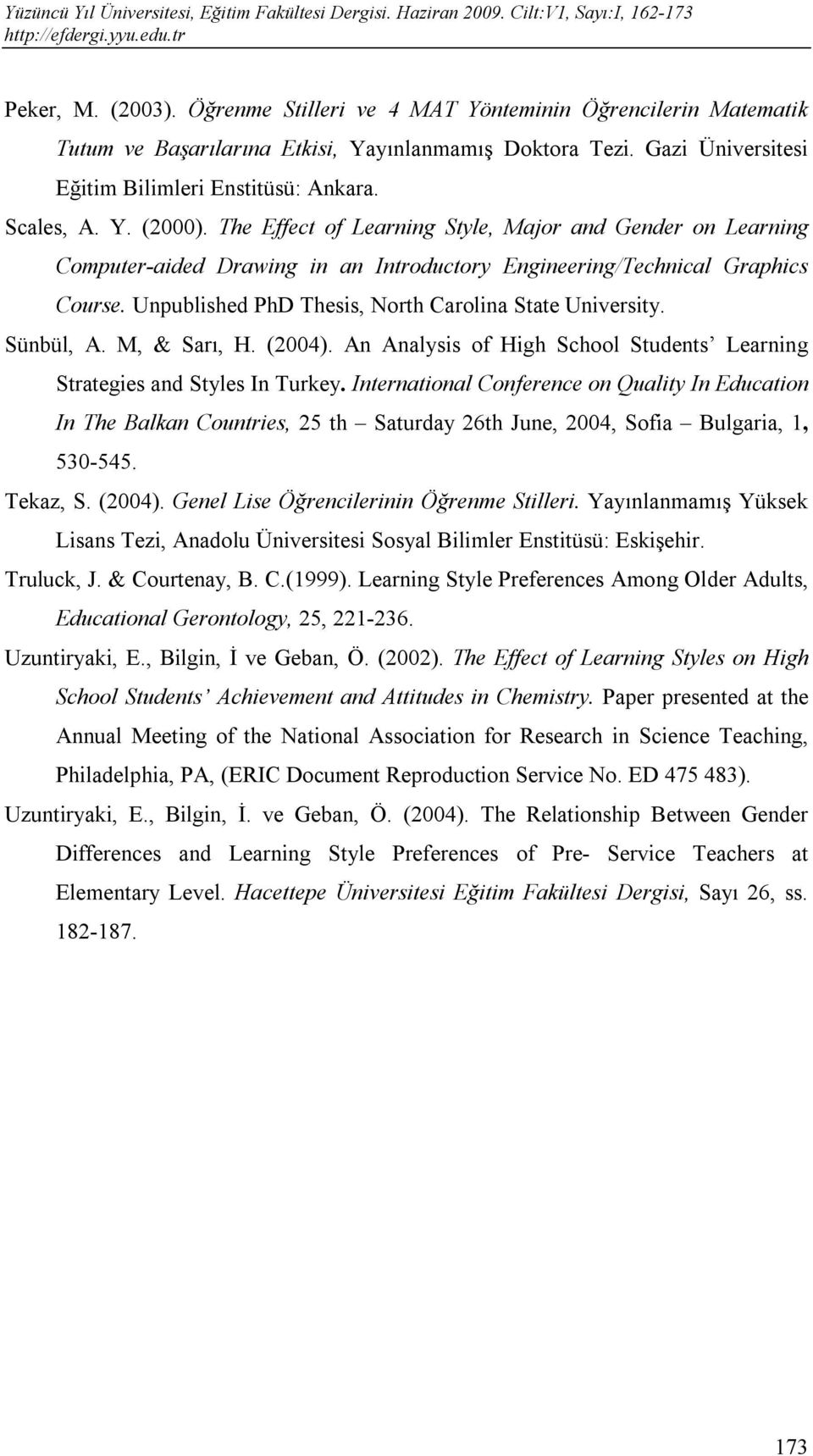 Unpublished PhD Thesis, North Carolina State University. Sünbül, A. M, & Sarı, H. (2004). An Analysis of High School Students Learning Strategies and Styles In Turkey.