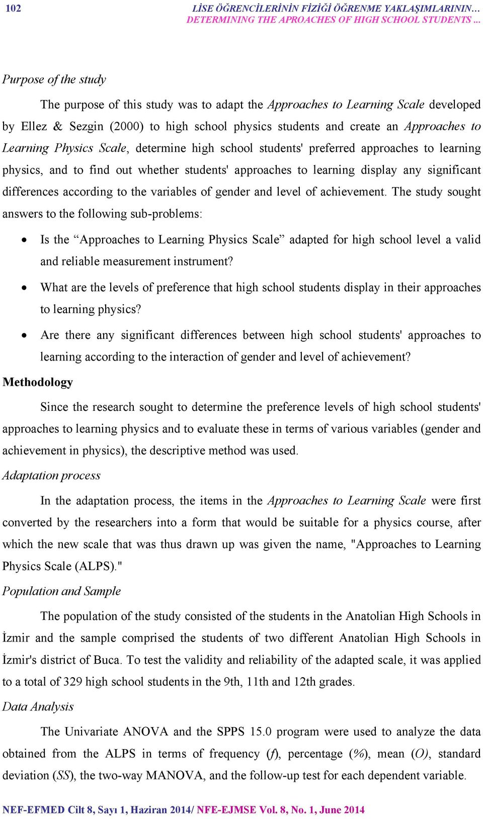 Physics Scale, determine high school students' preferred approaches to learning physics, and to find out whether students' approaches to learning display any significant differences according to the