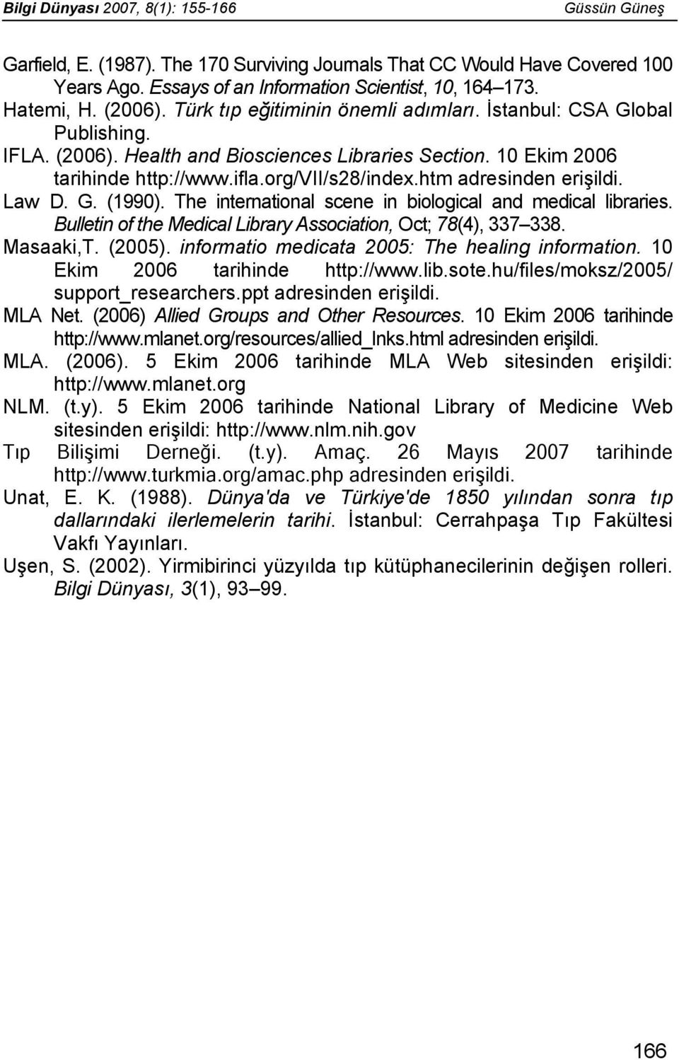 htm adresinden erişildi. Law D. G. (1990). The international scene in biological and medical libraries. Bulletin of the Medical Library Association, Oct; 78(4), 337 338. Masaaki,T. (2005).