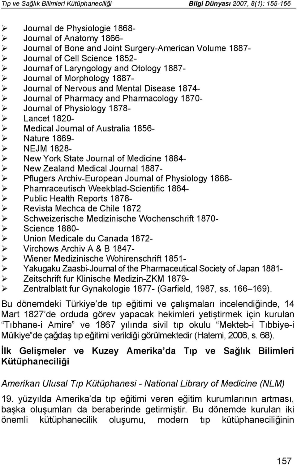 Lancet 1820- Medical Journal of Australia 1856- Nature 1869- NEJM 1828- New York State Journal of Medicine 1884- New Zealand Medical Journal 1887- Pflugers Archiv-European Journal of Physiology 1868-