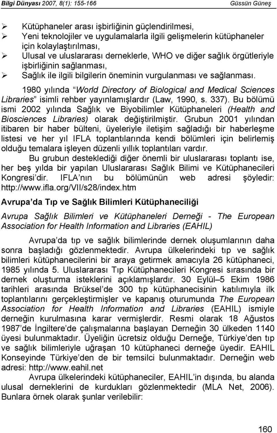 1980 yılında World Directory of Biological and Medical Sciences Libraries isimli rehber yayınlamışlardır (Law, 1990, s. 337).