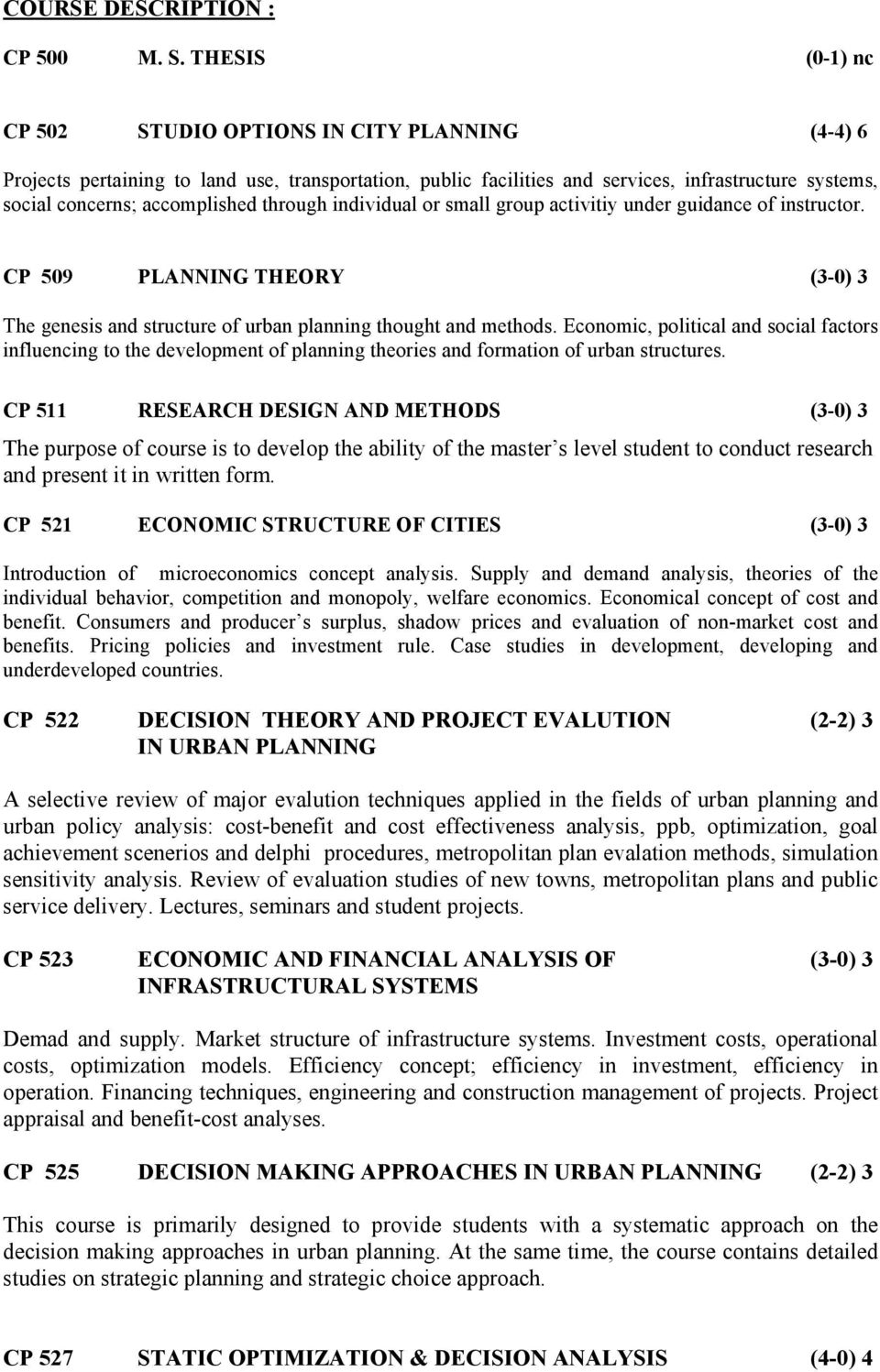 through individual or small group activitiy under guidance of instructor. CP 509 PLANNING THEORY (3-0) 3 The genesis and structure of urban planning thought and methods.