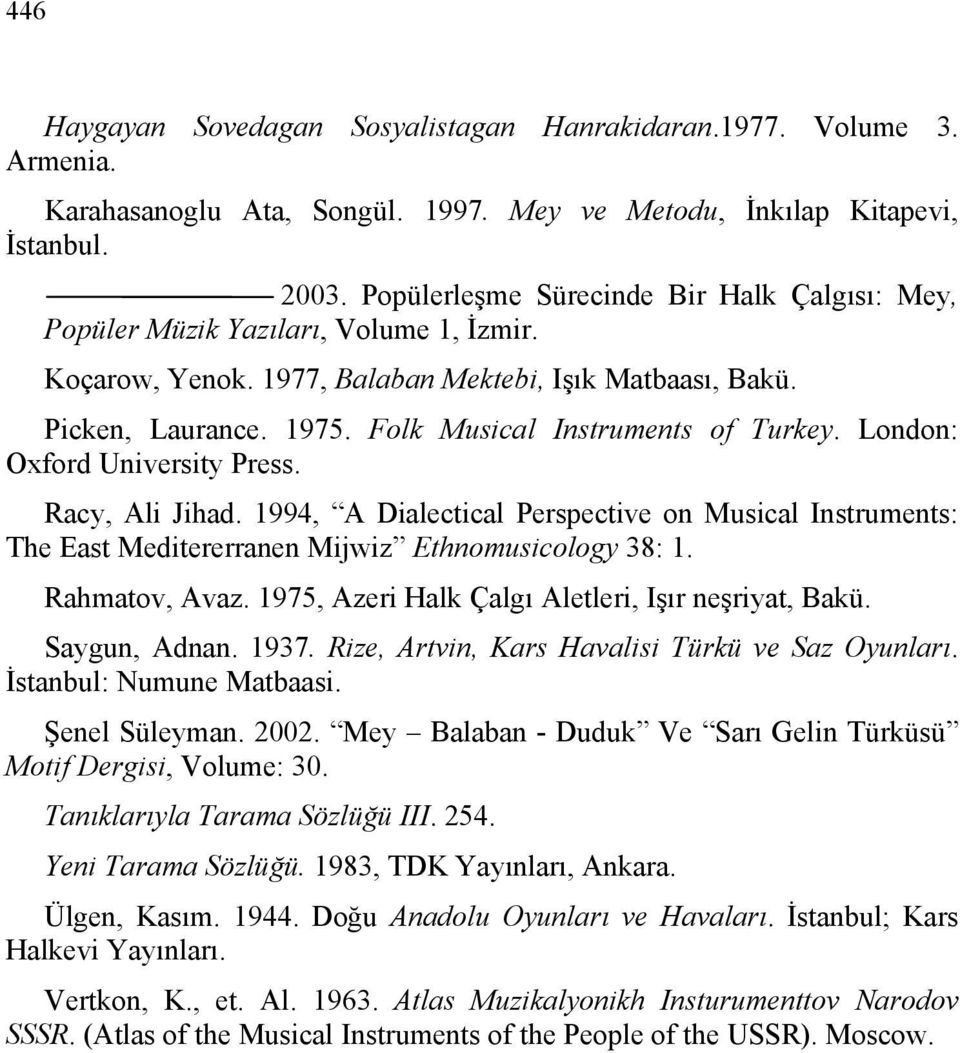 Folk Musical Instruments of Turkey. London: Oxford University Press. Racy, Ali Jihad. 1994, A Dialectical Perspective on Musical Instruments: The East Meditererranen Mijwiz Ethnomusicology 38: 1.