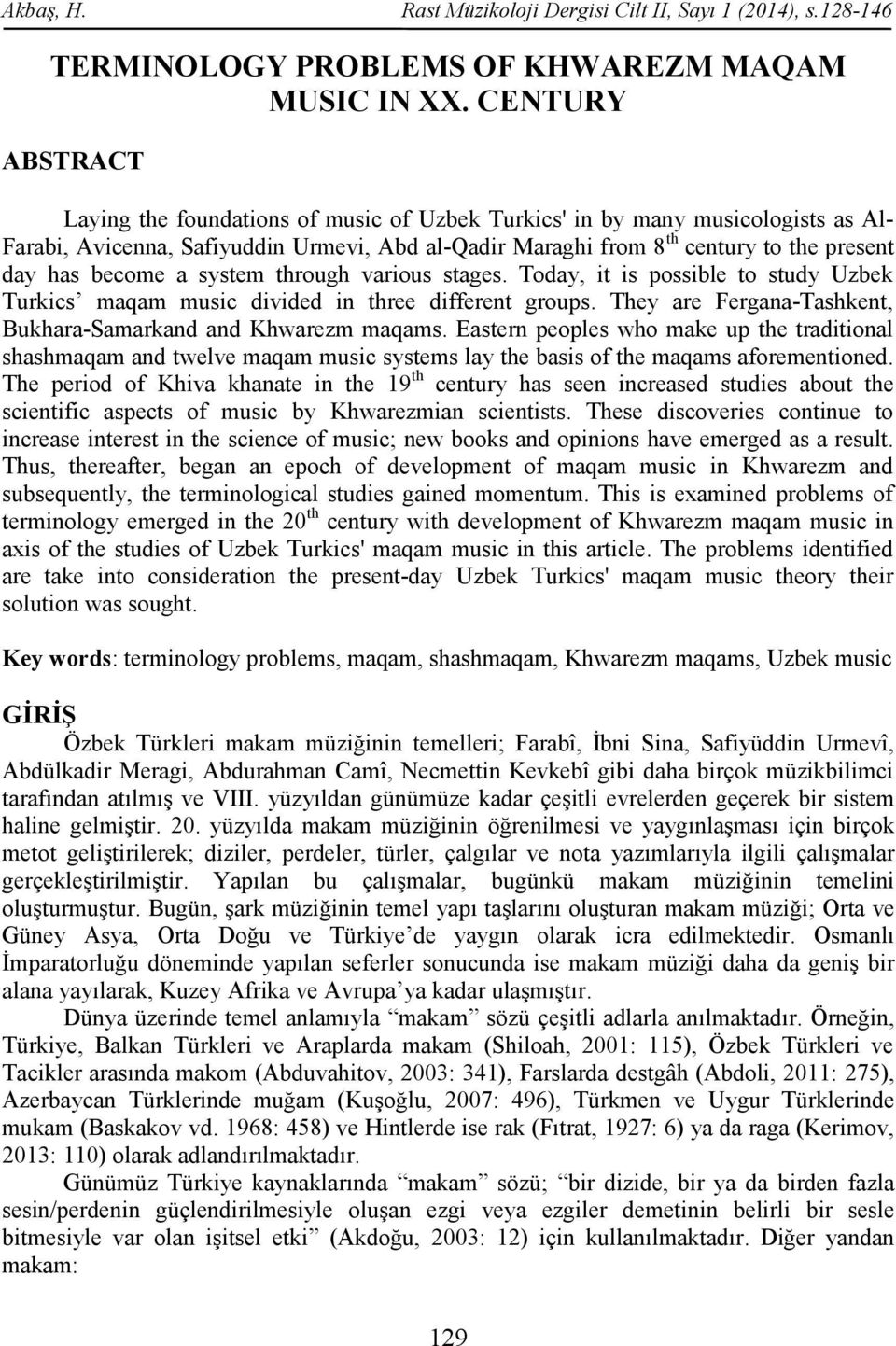 become a system through various stages. Today, it is possible to study Uzbek Turkics maqam music divided in three different groups. They are Fergana-Tashkent, Bukhara-Samarkand and Khwarezm maqams.