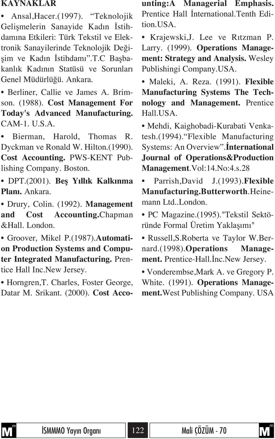 PWS-KENT Publishing Company. Boston. DPT.(2001). Befl Y ll k Kalk nma Plan. Ankara. Drury, Colin. (1992). Management and Cost Accounting.Chapman &Hall. London. Groover, Mikel P.(1987).