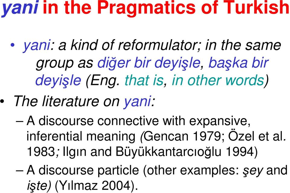 that is, in other words) The literature on yani: A discourse connective with expansive,
