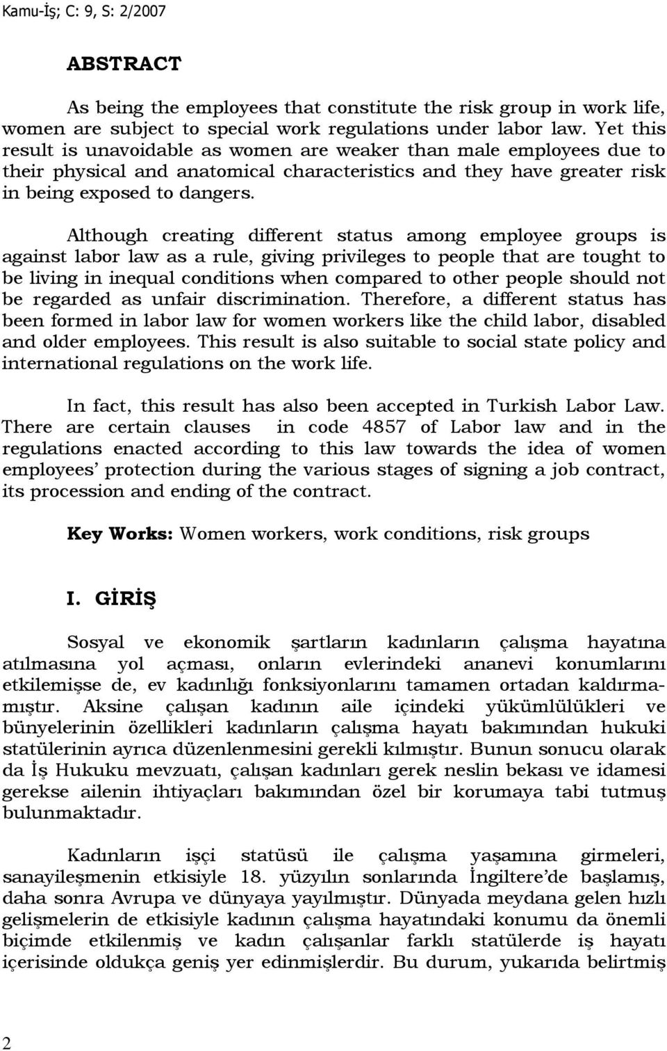 Although creating different status among employee groups is against labor law as a rule, giving privileges to people that are tought to be living in inequal conditions when compared to other people