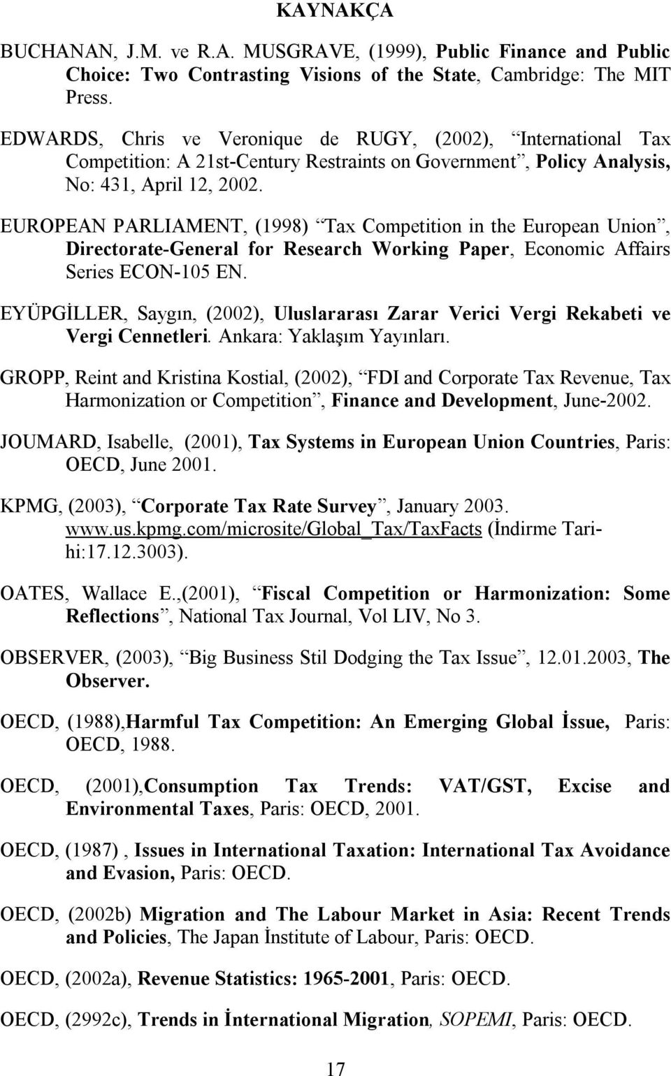 EUROPEAN PARLIAMENT, (1998) Tax Competition in the European Union, Directorate-General for Research Working Paper, Economic Affairs Series ECON-105 EN.
