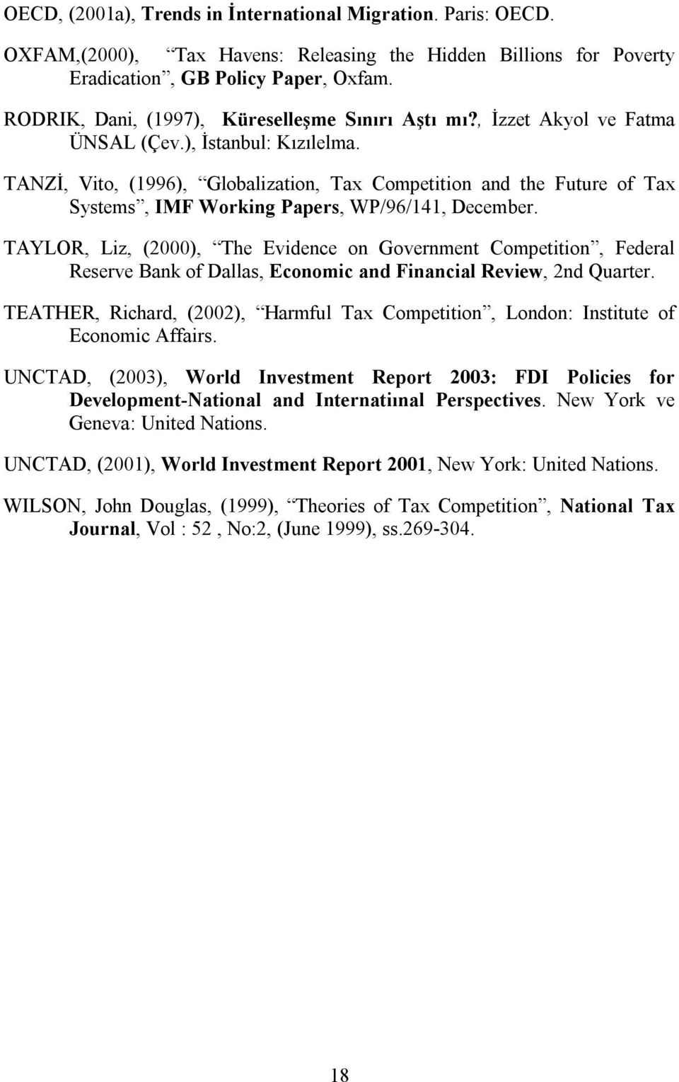TANZİ, Vito, (1996), Globalization, Tax Competition and the Future of Tax Systems, IMF Working Papers, WP/96/141, December.
