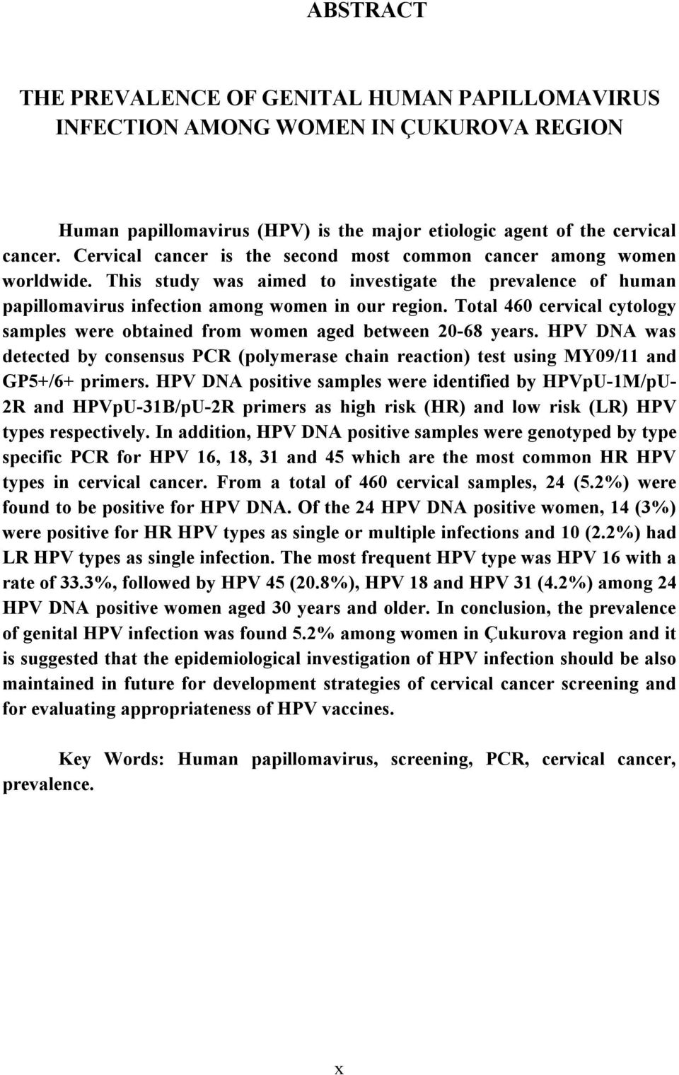 Total 460 cervical cytology samples were obtained from women aged between 20-68 years. HPV DNA was detected by consensus PCR (polymerase chain reaction) test using MY09/11 and GP5+/6+ primers.