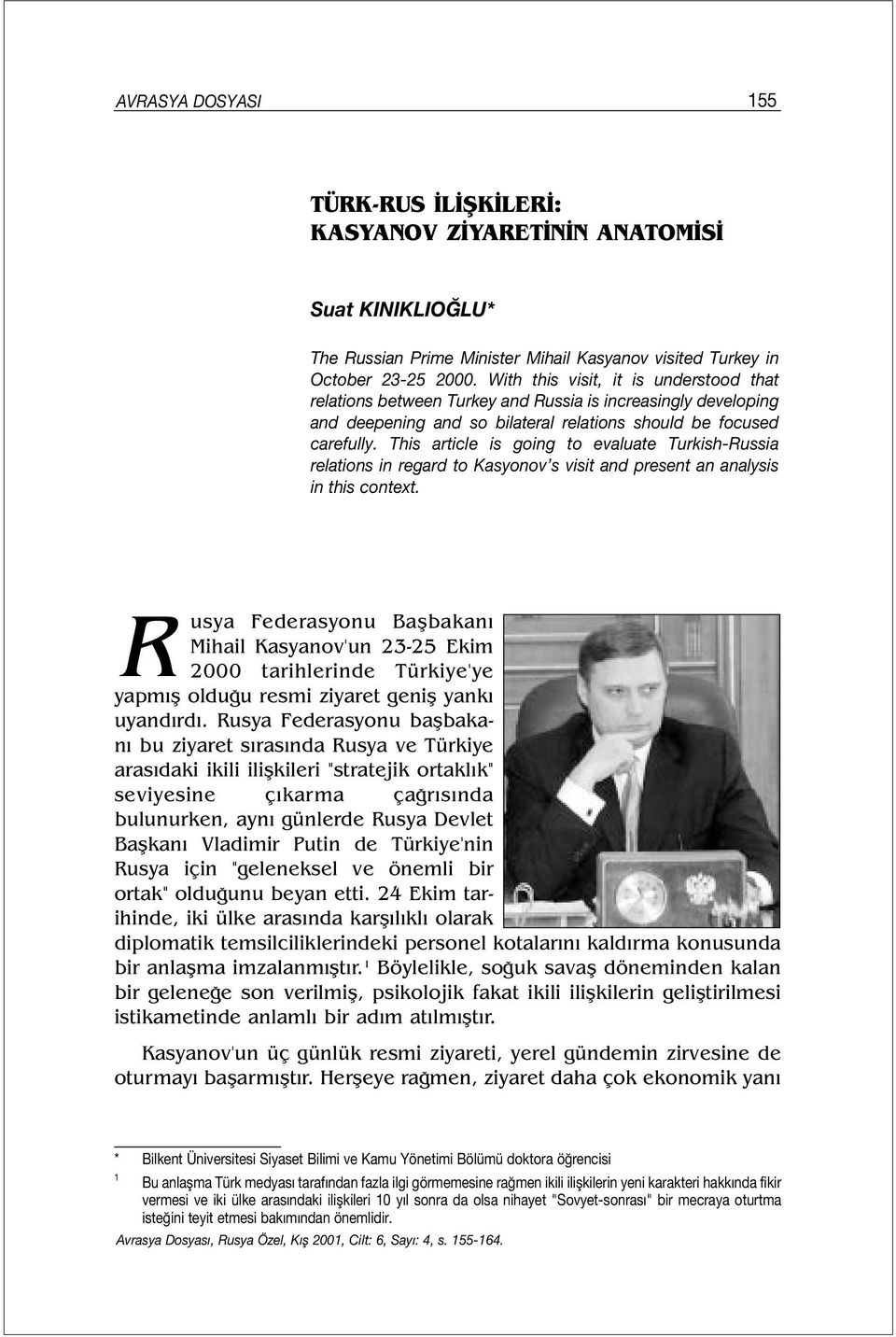 This article is going to evaluate Turkish-Russia relations in regard to Kasyonov s visit and present an analysis in this context.