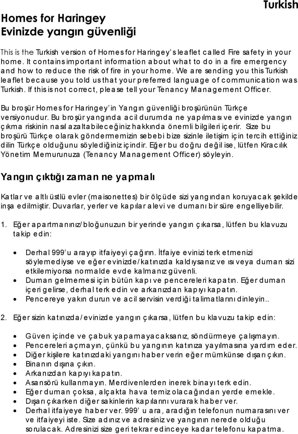 We a re send ing you this Turkish leaflet because you told us that your preferred language of communication was Turkish. If this is not correct, please tell your Tenancy Management Officer.