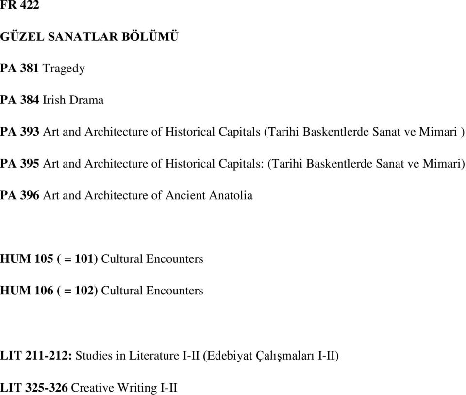 Sanat ve Mimari) PA 396 Art and Architecture of Ancient Anatolia HUM 105 ( = 101) Cultural Encounters HUM 106 ( =