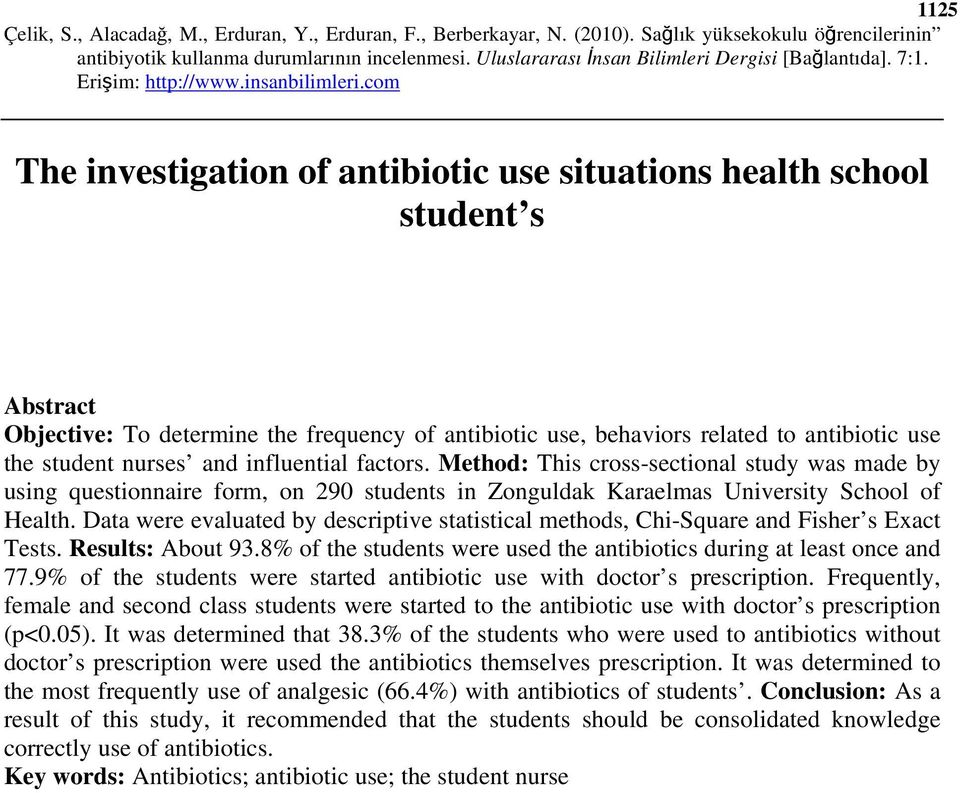 Data were evaluated by descriptive statistical methods, Chi-Square and Fisher s Exact Tests. Results: About 93.8% of the students were used the antibiotics during at least once and 77.